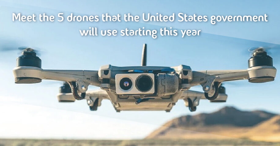 Meet the 5 drones that the United States government will use starting this year
